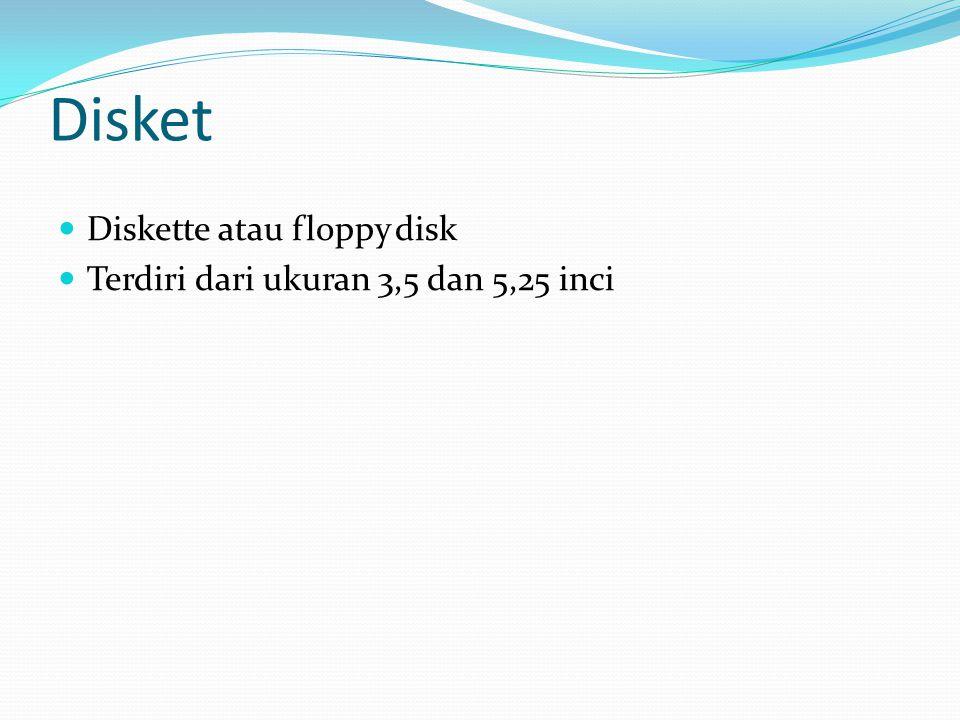 Disket  Diskette atau floppy disk  Terdiri dari ukuran 3,5 dan 5,25 inci