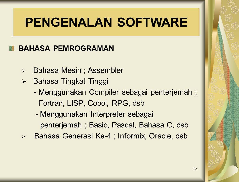 22 BAHASA PEMROGRAMAN  Bahasa Mesin ; Assembler  Bahasa Tingkat Tinggi - Menggunakan Compiler sebagai penterjemah ; Fortran, LISP, Cobol, RPG, dsb -