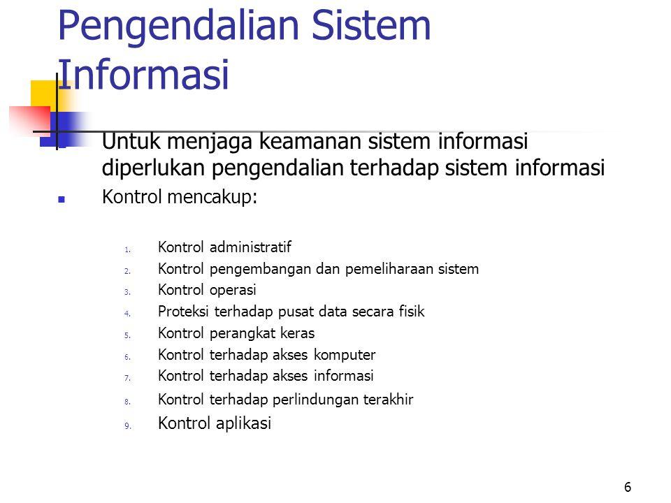 6 Pengendalian Sistem Informasi  Untuk menjaga keamanan sistem informasi diperlukan pengendalian terhadap sistem informasi  Kontrol mencakup: 1. Kon