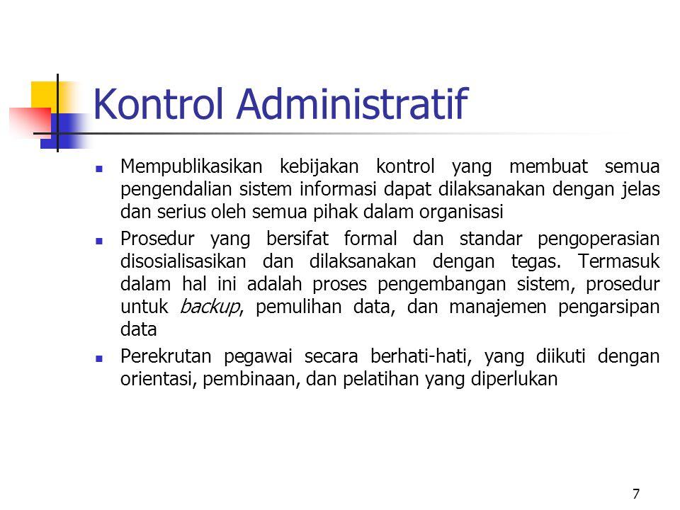 7 Kontrol Administratif  Mempublikasikan kebijakan kontrol yang membuat semua pengendalian sistem informasi dapat dilaksanakan dengan jelas dan seriu