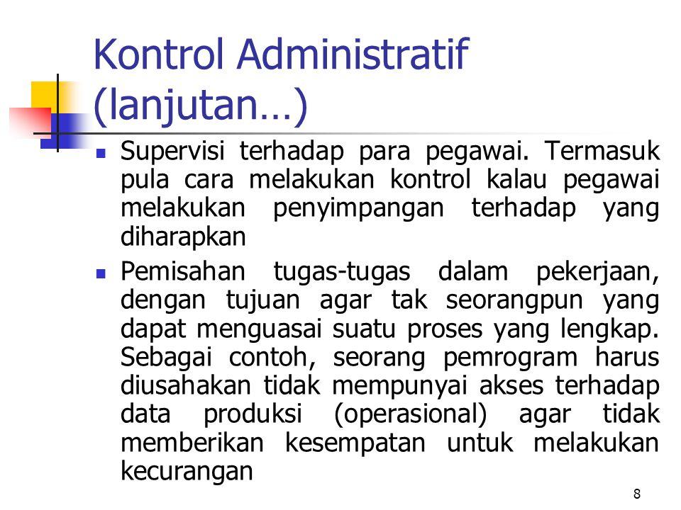 8 Kontrol Administratif (lanjutan…)  Supervisi terhadap para pegawai. Termasuk pula cara melakukan kontrol kalau pegawai melakukan penyimpangan terha