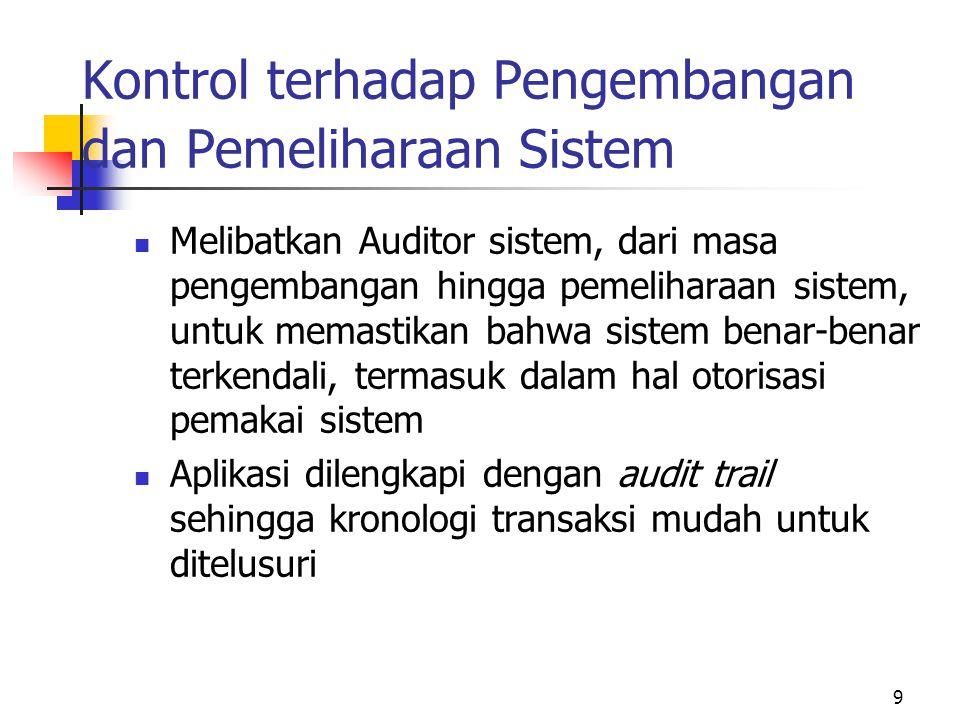9 Kontrol terhadap Pengembangan dan Pemeliharaan Sistem  Melibatkan Auditor sistem, dari masa pengembangan hingga pemeliharaan sistem, untuk memastik