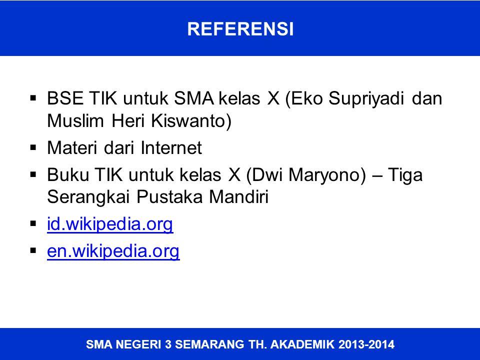 SMA NEGERI 3 SEMARANG TH. AKADEMIK 2013-2014  BSE TIK untuk SMA kelas X (Eko Supriyadi dan Muslim Heri Kiswanto)  Materi dari Internet  Buku TIK un