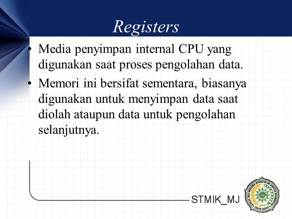 Registers •Media penyimpan internal CPU yang digunakan saat proses pengolahan data. •Memori ini bersifat sementara, biasanya digunakan untuk menyimpan