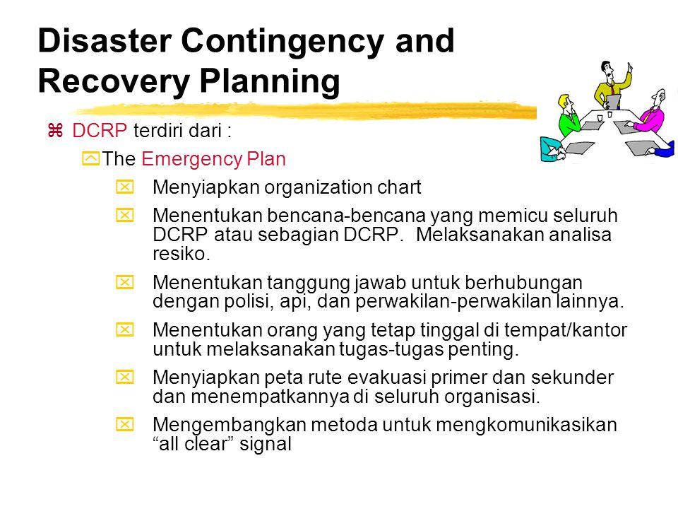 Disaster Contingency and Recovery Planning zDCRP terdiri dari : yThe Emergency Plan xMenyiapkan organization chart xMenentukan bencana-bencana yang me