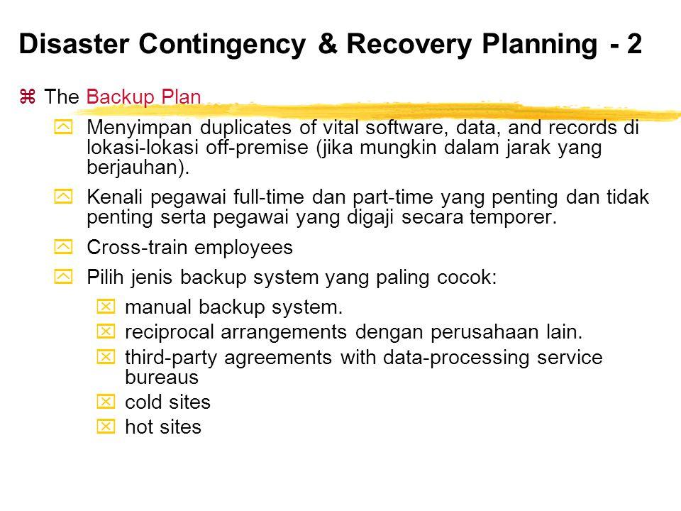 Disaster Contingency & Recovery Planning - 2 zThe Backup Plan yMenyimpan duplicates of vital software, data, and records di lokasi-lokasi off-premise