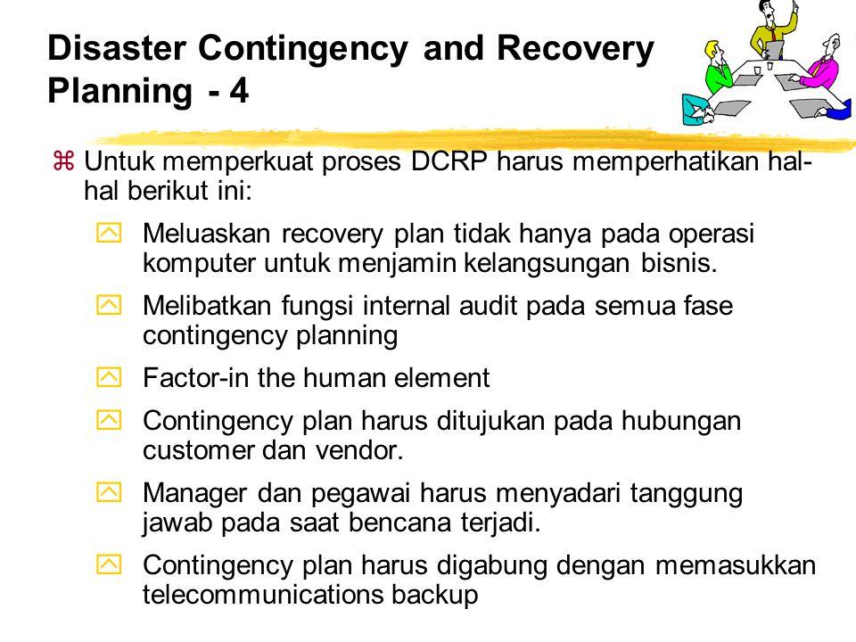 Disaster Contingency and Recovery Planning - 4 zUntuk memperkuat proses DCRP harus memperhatikan hal- hal berikut ini: yMeluaskan recovery plan tidak