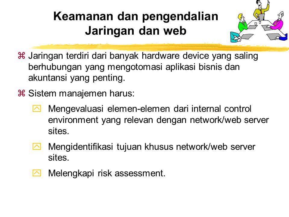 Keamanan dan pengendalian Jaringan dan web zJaringan terdiri dari banyak hardware device yang saling berhubungan yang mengotomasi aplikasi bisnis dan