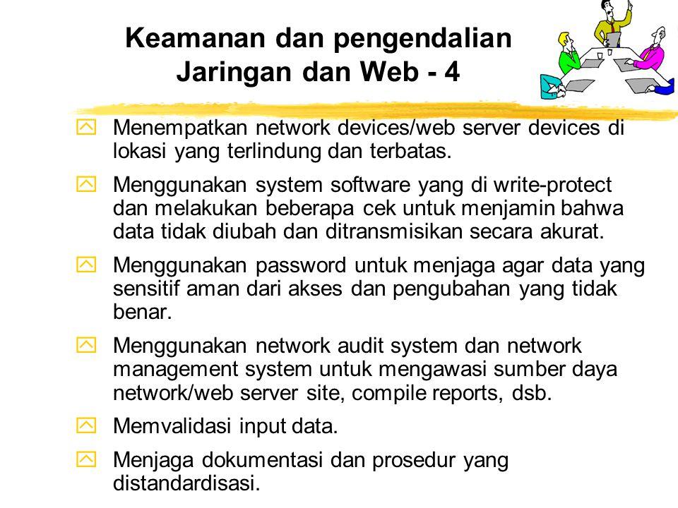 yMenempatkan network devices/web server devices di lokasi yang terlindung dan terbatas. yMenggunakan system software yang di write-protect dan melakuk
