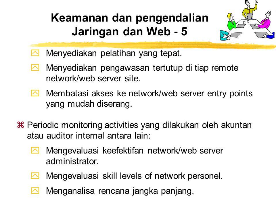 yMenyediakan pelatihan yang tepat. yMenyediakan pengawasan tertutup di tiap remote network/web server site. yMembatasi akses ke network/web server ent