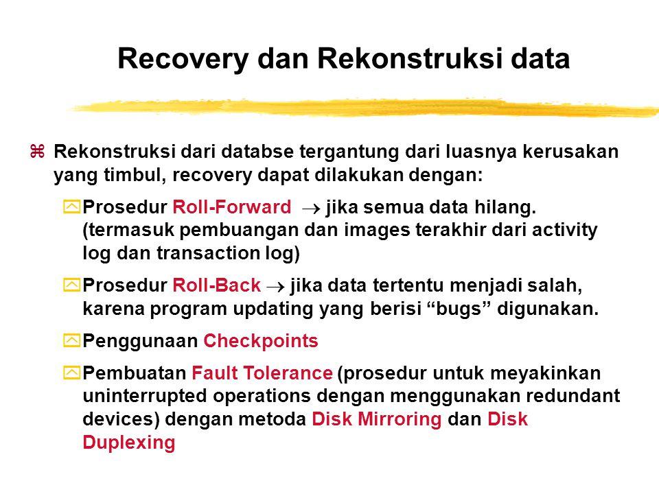 Recovery dan Rekonstruksi data zRekonstruksi dari databse tergantung dari luasnya kerusakan yang timbul, recovery dapat dilakukan dengan: yProsedur Ro