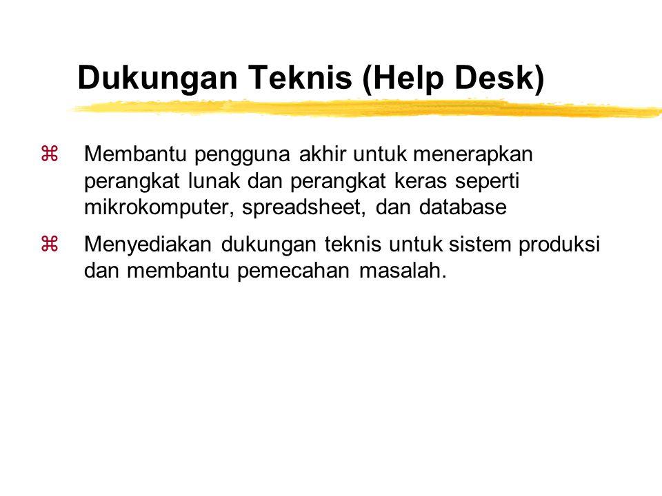 Dukungan Teknis (Help Desk) zMembantu pengguna akhir untuk menerapkan perangkat lunak dan perangkat keras seperti mikrokomputer, spreadsheet, dan data