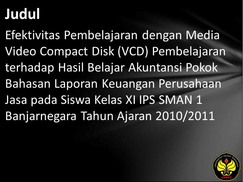 Judul Efektivitas Pembelajaran dengan Media Video Compact Disk (VCD) Pembelajaran terhadap Hasil Belajar Akuntansi Pokok Bahasan Laporan Keuangan Perusahaan Jasa pada Siswa Kelas XI IPS SMAN 1 Banjarnegara Tahun Ajaran 2010/2011