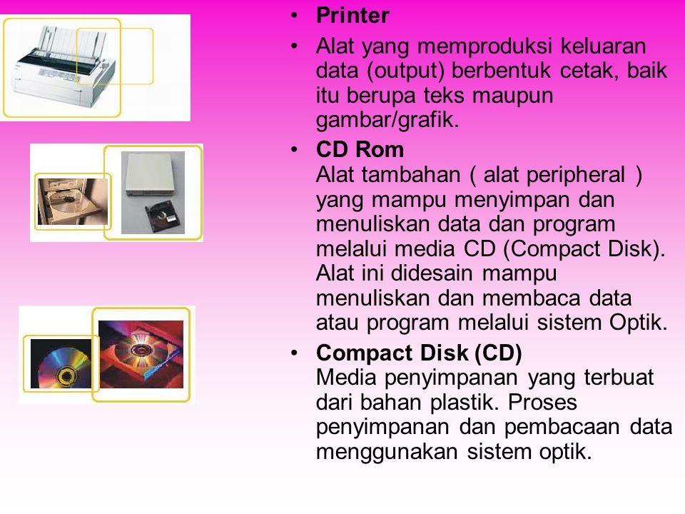 •Printer •Alat yang memproduksi keluaran data (output) berbentuk cetak, baik itu berupa teks maupun gambar/grafik. •CD Rom Alat tambahan ( alat periph