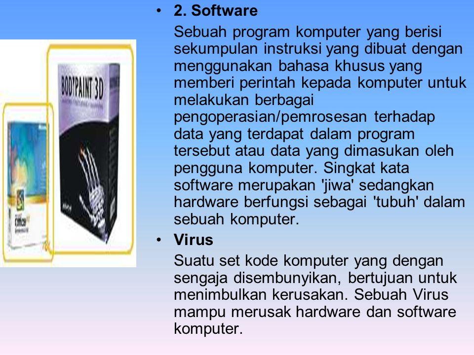 •2. Software Sebuah program komputer yang berisi sekumpulan instruksi yang dibuat dengan menggunakan bahasa khusus yang memberi perintah kepada komput