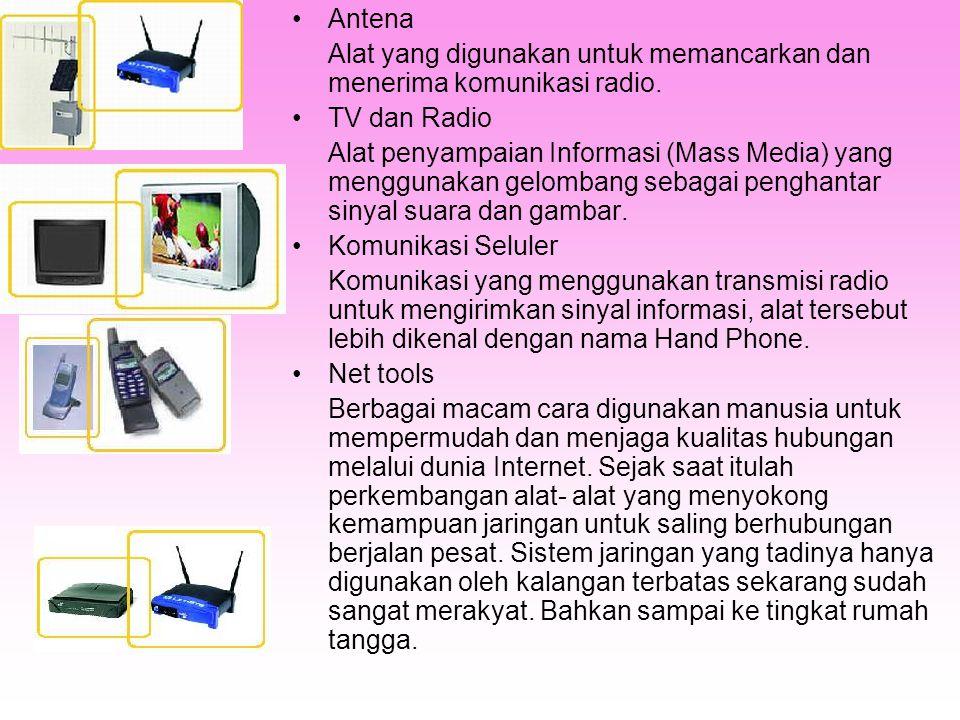 •Antena Alat yang digunakan untuk memancarkan dan menerima komunikasi radio. •TV dan Radio Alat penyampaian Informasi (Mass Media) yang menggunakan ge