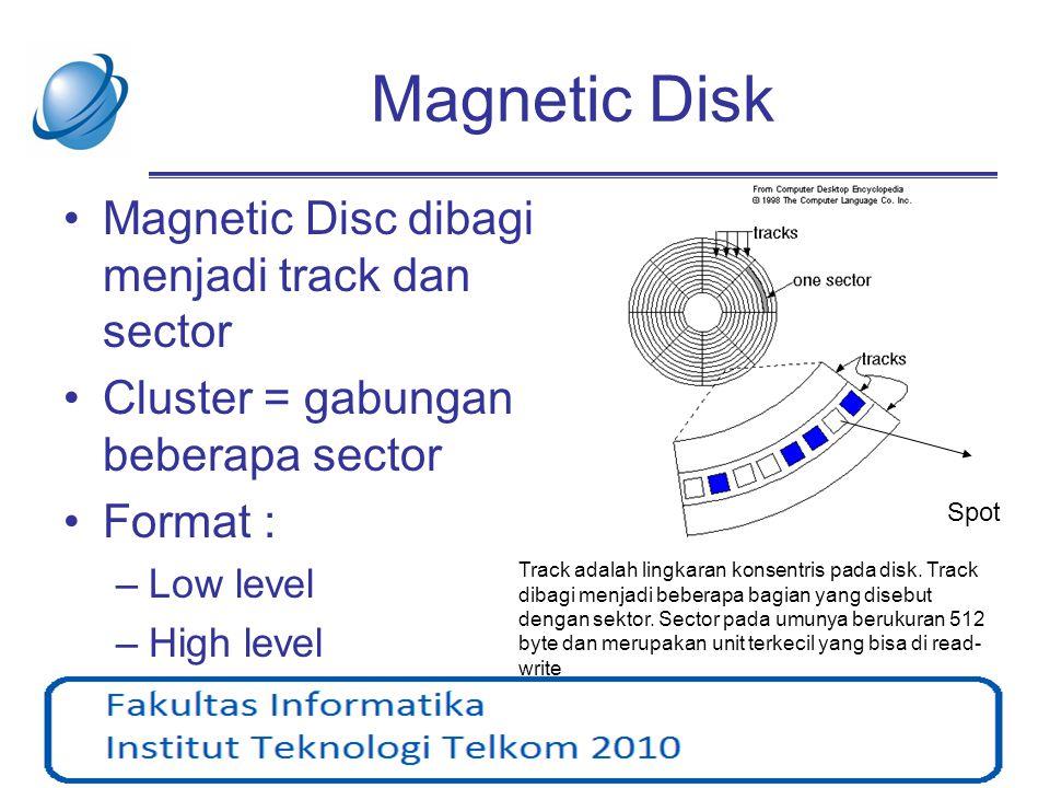 Magnetic Disk •Magnetic Disc dibagi menjadi track dan sector •Cluster = gabungan beberapa sector •Format : –Low level –High level Track adalah lingkar