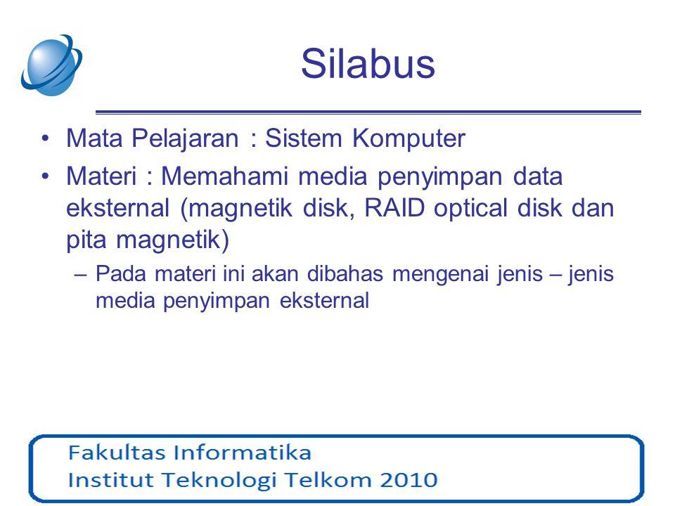 Silabus •Mata Pelajaran : Sistem Komputer •Materi : Memahami media penyimpan data eksternal (magnetik disk, RAID optical disk dan pita magnetik) –Pada