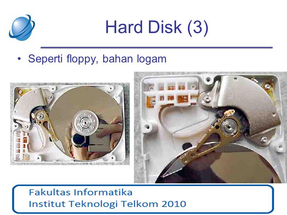 Hard Disk (3) •Seperti floppy, bahan logam