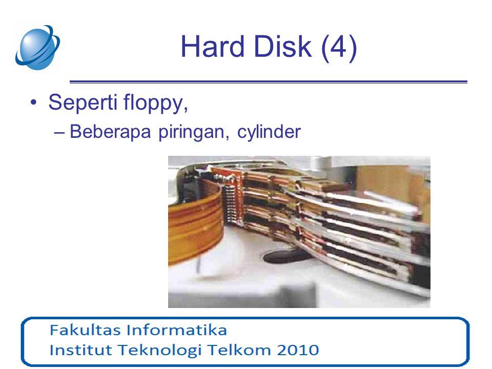 Hard Disk (4) •Seperti floppy, –Beberapa piringan, cylinder
