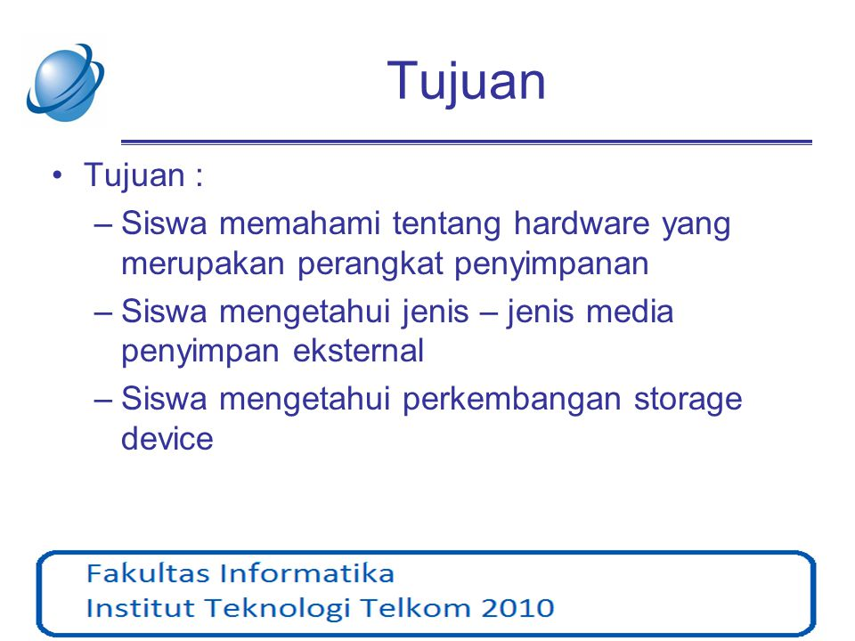 Tujuan •Tujuan : –Siswa memahami tentang hardware yang merupakan perangkat penyimpanan –Siswa mengetahui jenis – jenis media penyimpan eksternal –Sisw