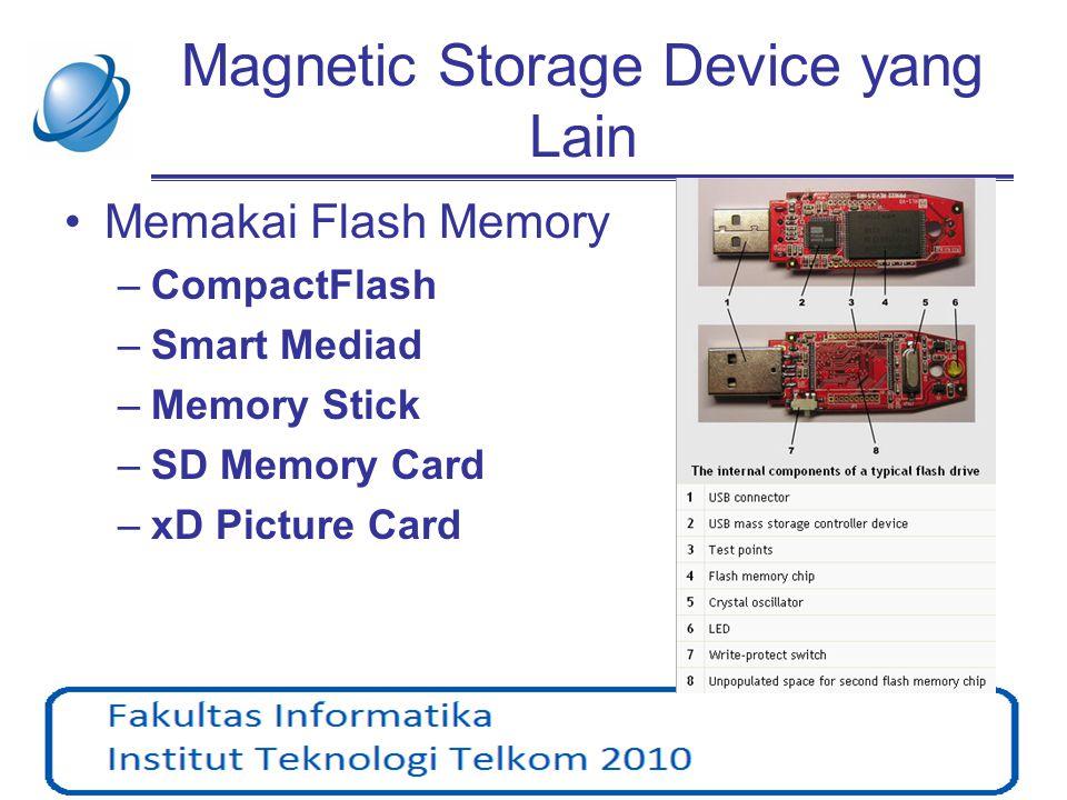 Magnetic Storage Device yang Lain •Memakai Flash Memory –CompactFlash –Smart Mediad –Memory Stick –SD Memory Card –xD Picture Card