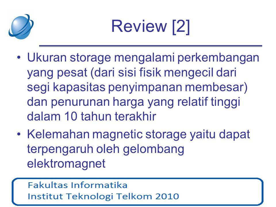 Review [2] •Ukuran storage mengalami perkembangan yang pesat (dari sisi fisik mengecil dari segi kapasitas penyimpanan membesar) dan penurunan harga y