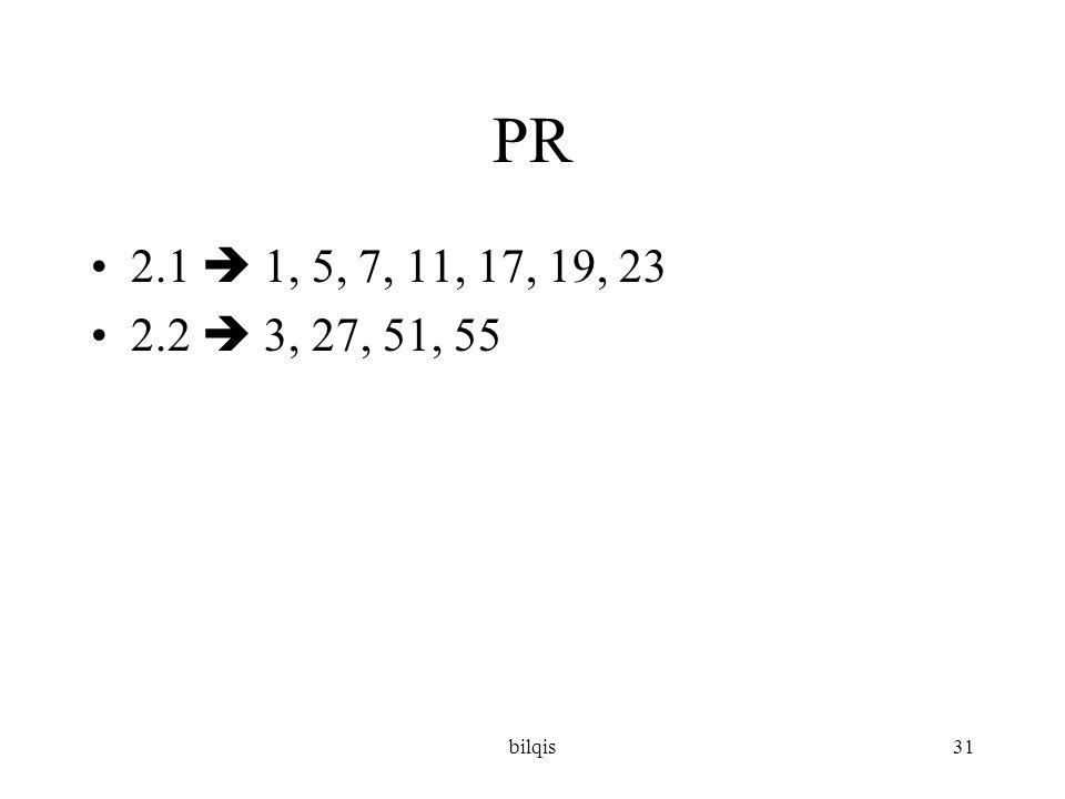 bilqis31 PR •2.1  1, 5, 7, 11, 17, 19, 23 •2.2  3, 27, 51, 55