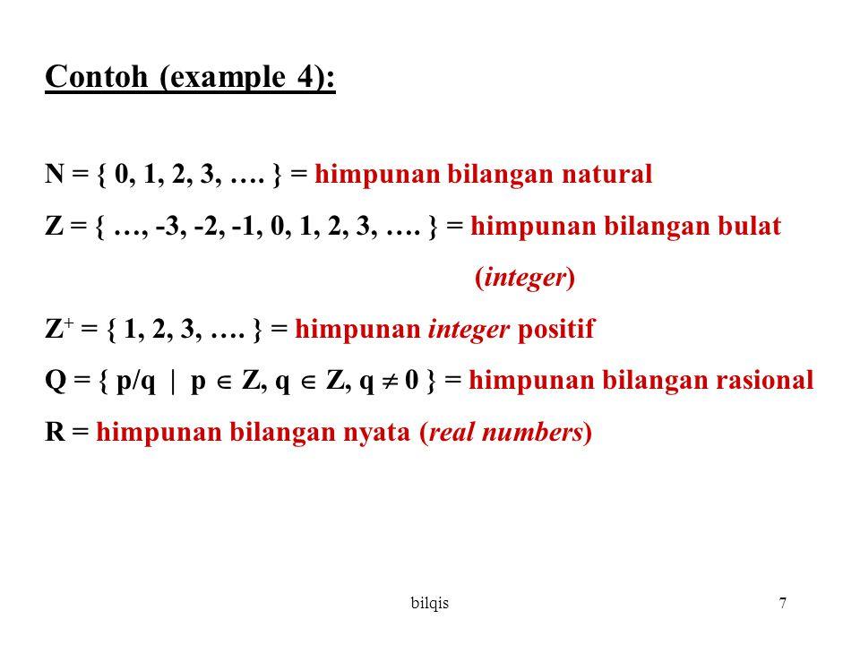 bilqis7 Contoh (example 4): N = { 0, 1, 2, 3, …. } = himpunan bilangan natural Z = { …, -3, -2, -1, 0, 1, 2, 3, …. } = himpunan bilangan bulat (intege