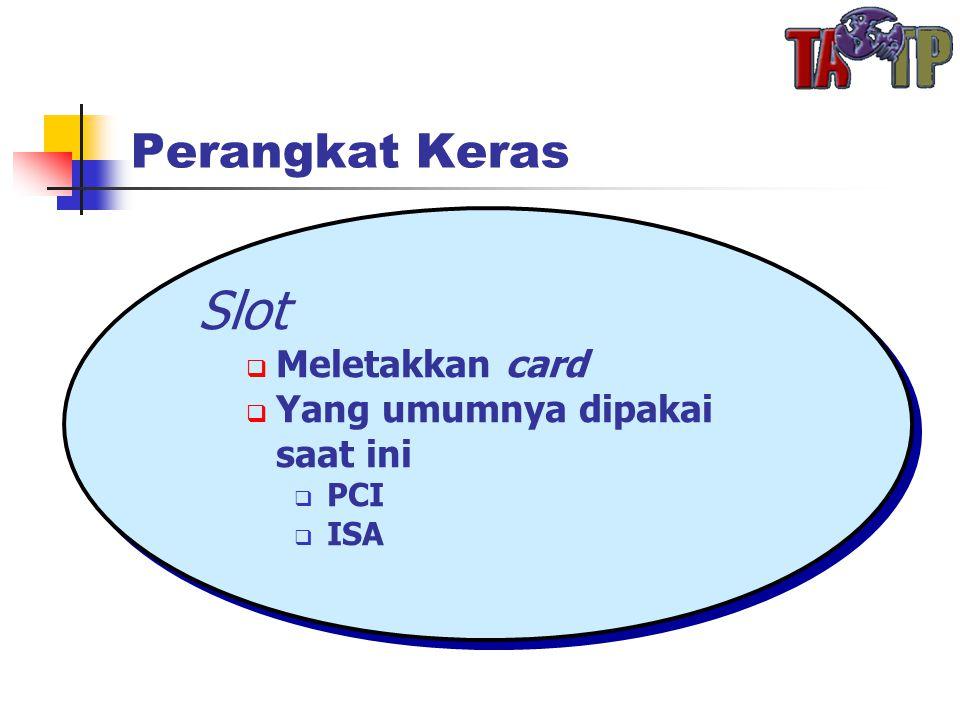 Perangkat Keras Slot  Meletakkan card  Yang umumnya dipakai saat ini  PCI  ISA Slot  Meletakkan card  Yang umumnya dipakai saat ini  PCI  ISA