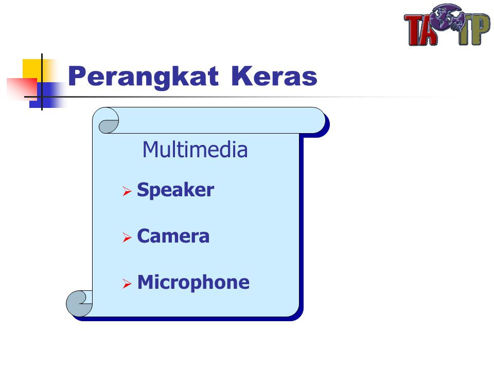 Perangkat Keras Multimedia  Speaker  Camera  Microphone Multimedia  Speaker  Camera  Microphone