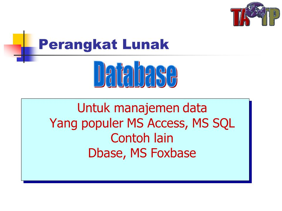 Perangkat Lunak Untuk manajemen data Yang populer MS Access, MS SQL Contoh lain Dbase, MS Foxbase Untuk manajemen data Yang populer MS Access, MS SQL Contoh lain Dbase, MS Foxbase