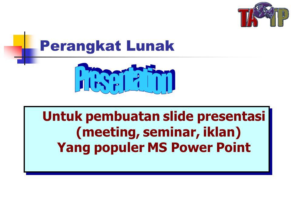 Perangkat Lunak Untuk pembuatan slide presentasi (meeting, seminar, iklan) Yang populer MS Power Point Untuk pembuatan slide presentasi (meeting, seminar, iklan) Yang populer MS Power Point