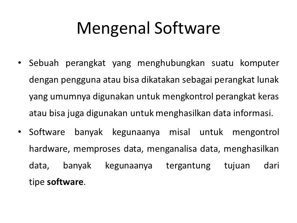 Mengenal Software • Sebuah perangkat yang menghubungkan suatu komputer dengan pengguna atau bisa dikatakan sebagai perangkat lunak yang umumnya digunakan untuk mengkontrol perangkat keras atau bisa juga digunakan untuk menghasilkan data informasi.