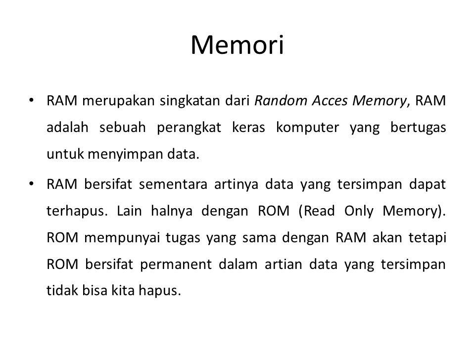 Memori • RAM merupakan singkatan dari Random Acces Memory, RAM adalah sebuah perangkat keras komputer yang bertugas untuk menyimpan data.