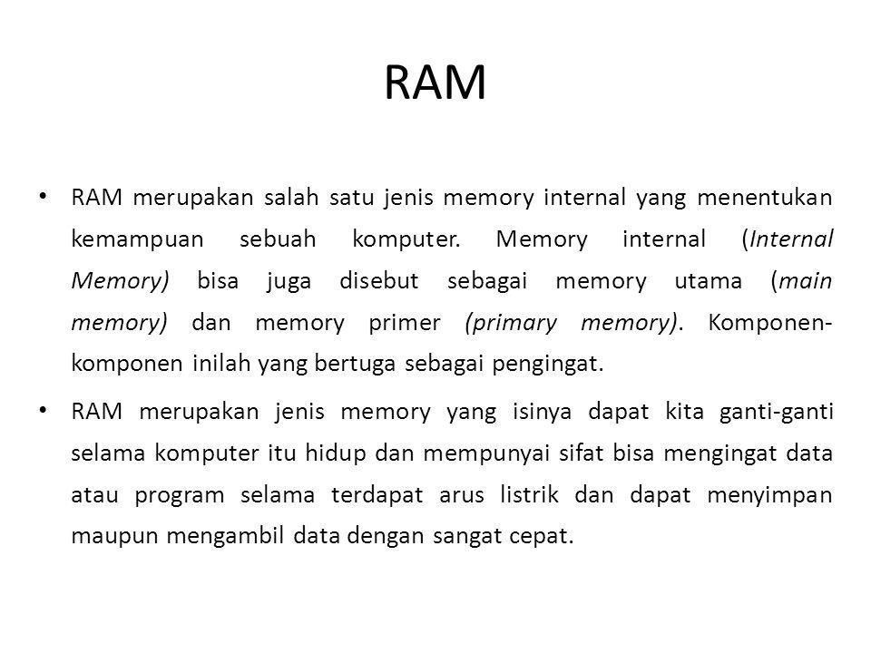RAM • RAM merupakan salah satu jenis memory internal yang menentukan kemampuan sebuah komputer.