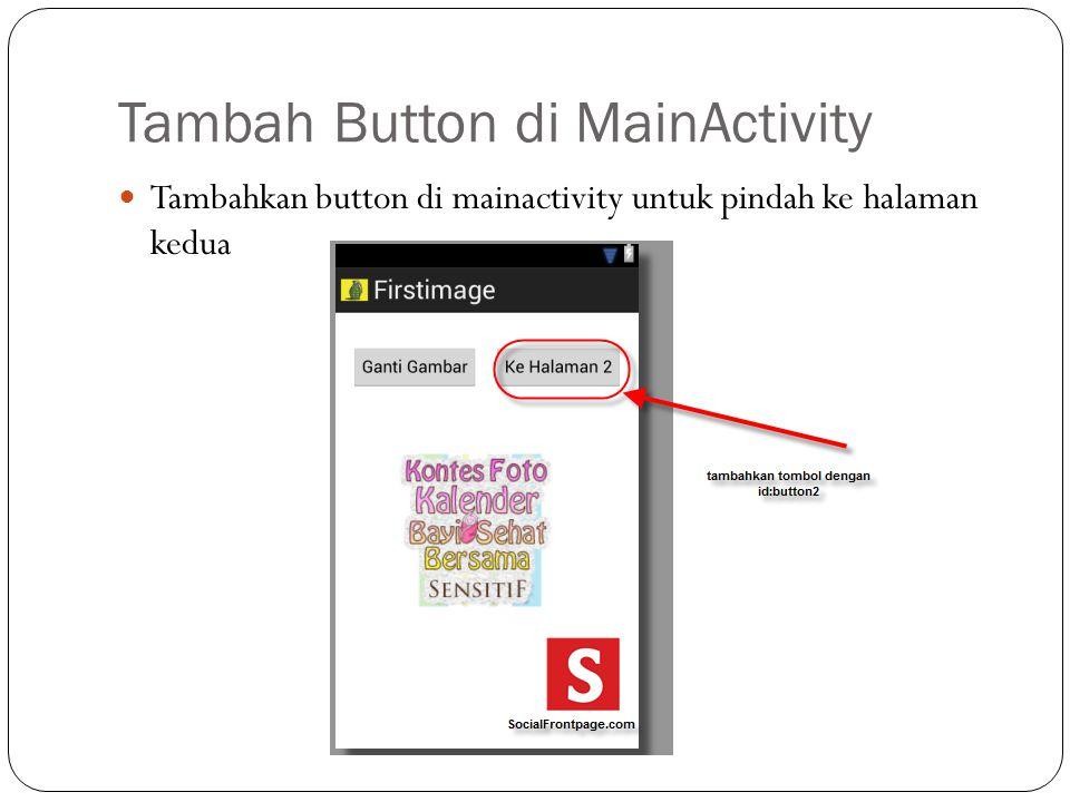 Tambah Button di MainActivity  Tambahkan button di mainactivity untuk pindah ke halaman kedua