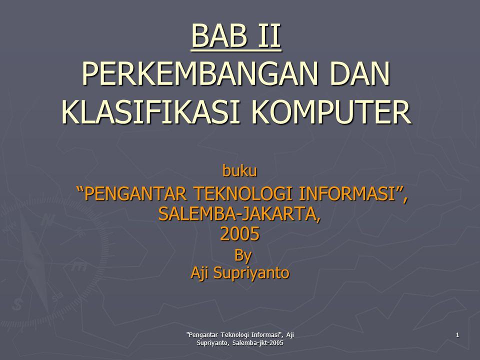 Pengantar Teknologi Informasi , Aji Supriyanto, Salemba-jkt-2005 2 Perkembangan Perangkat Keras (Hardware) Dikelompokkan dalam era sebelum Th.1940 dan setelah Th.