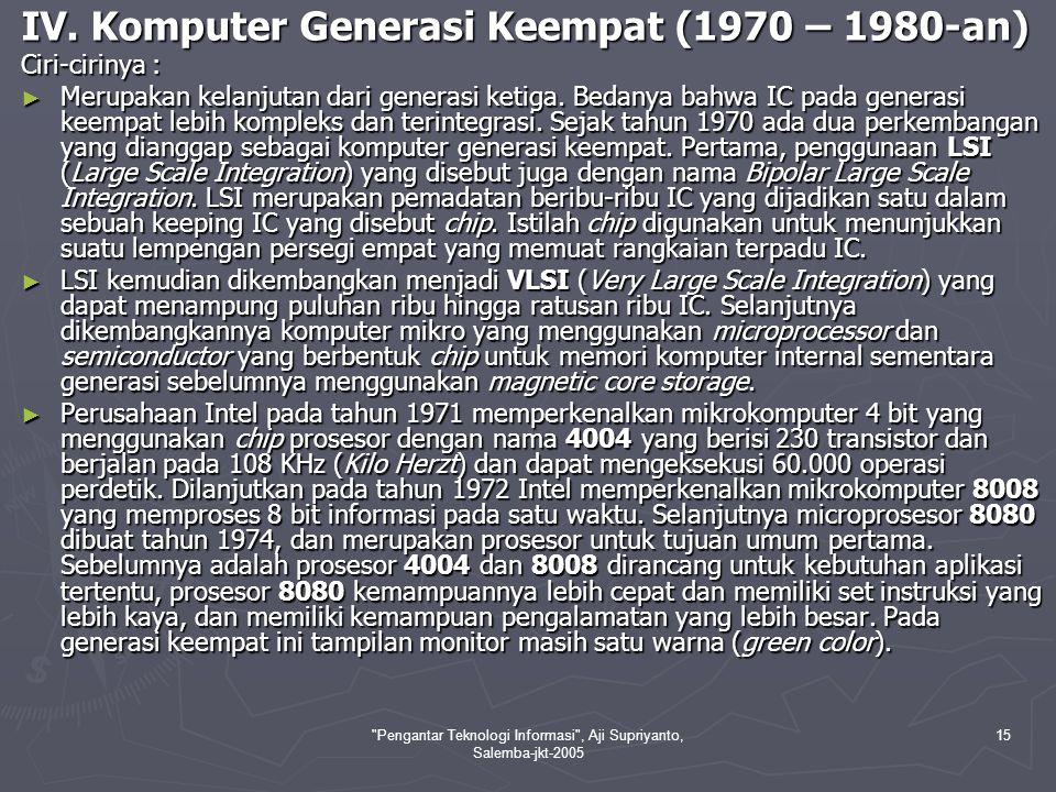 Pengantar Teknologi Informasi , Aji Supriyanto, Salemba-jkt-2005 16 Komputer-komputer generasi keempat diantaranya adalah IBM 370, Apple I dan Apple II, PDP-11, VisiCalc dan Altair yang menggunakan prosesor Intel 8080, dengan sistem operasi CP/M (Control Program for Microprocessor), dengan bahasa pemrograman Microsoft BASIC(Beginners Allpurpose Symbolic Instruction Code).