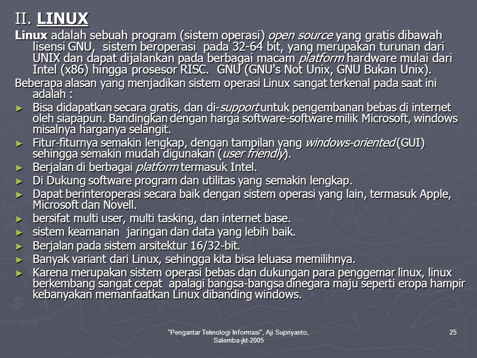 Pengantar Teknologi Informasi , Aji Supriyanto, Salemba-jkt-2005 26 Sejarah Linux itu sendiridimulai pada tahun 1991, ketika mahasiswa Universitas Helsinki, Finlandia bernama Linus Benedict Torvalds menulis Linux, sebuah kernel untuk prosesor 80386, prosesor 32-bit pertama dalam kumpulan CPU intel yang cocok untuk PC.