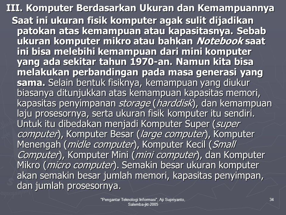 Pengantar Teknologi Informasi , Aji Supriyanto, Salemba-jkt-2005 35 Super Computer Komputer mainframe Medium Komputer Desktop (PC) Tablet PC ---===ooo000ooo===---