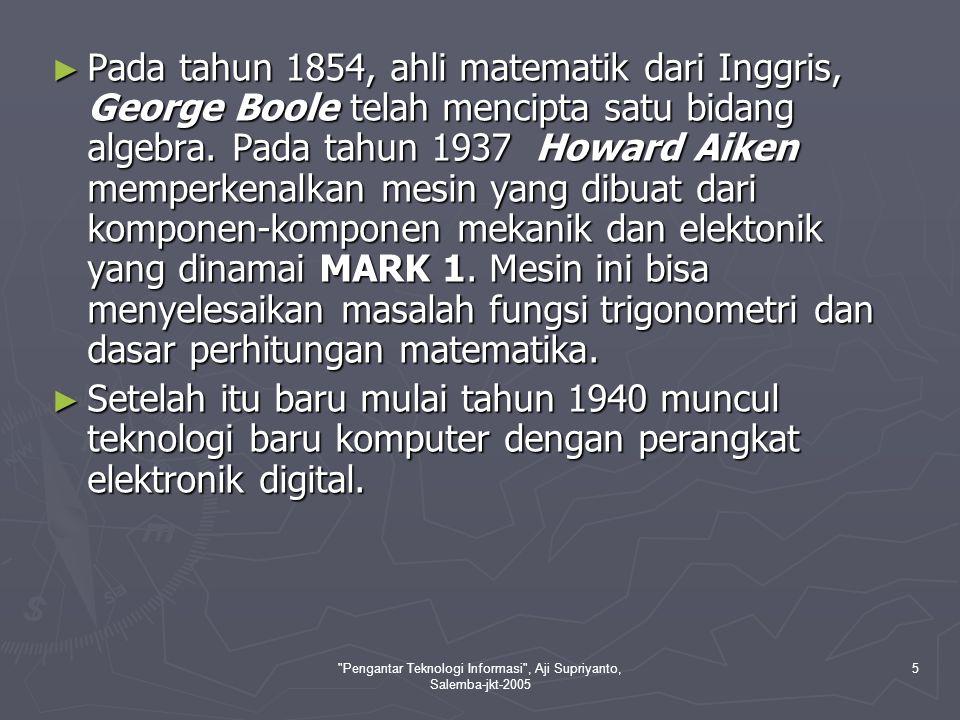 Pengantar Teknologi Informasi , Aji Supriyanto, Salemba-jkt-2005 6 Era Setelah Th.1940 I.
