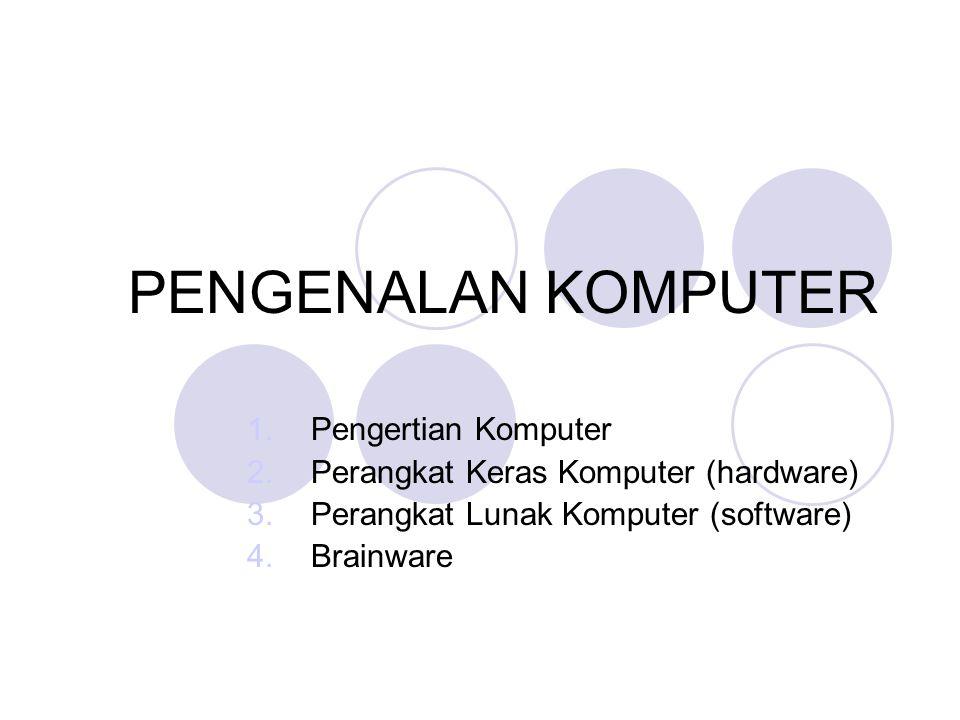 PENGENALAN KOMPUTER 1.Pengertian Komputer 2.Perangkat Keras Komputer (hardware) 3.Perangkat Lunak Komputer (software) 4.Brainware