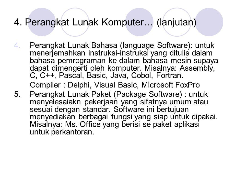 4. Perangkat Lunak Komputer… (lanjutan) 4.Perangkat Lunak Bahasa (language Software): untuk menerjemahkan instruksi-instruksi yang ditulis dalam bahas