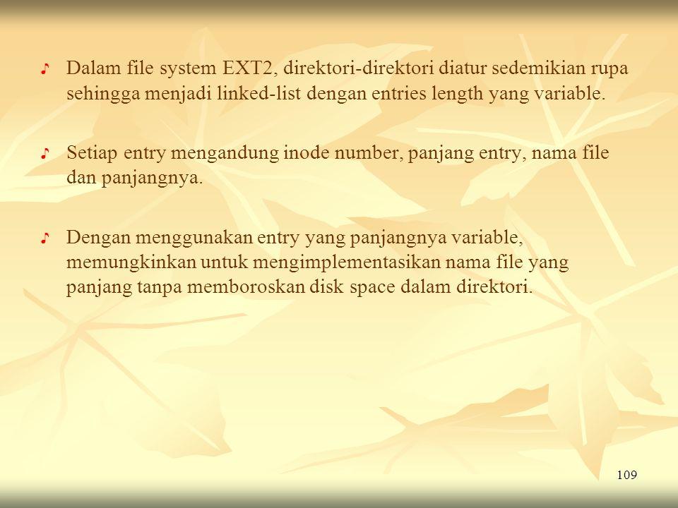 109 ♪ ♪ Dalam file system EXT2, direktori-direktori diatur sedemikian rupa sehingga menjadi linked-list dengan entries length yang variable. ♪ ♪ Setia
