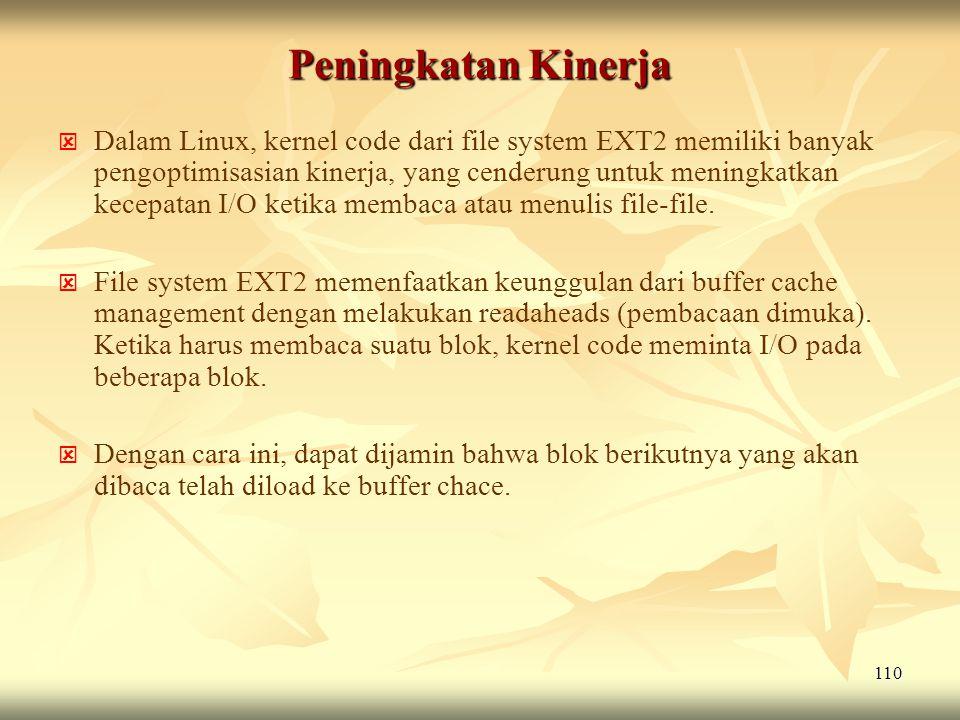 110 Peningkatan Kinerja   Dalam Linux, kernel code dari file system EXT2 memiliki banyak pengoptimisasian kinerja, yang cenderung untuk meningkatkan