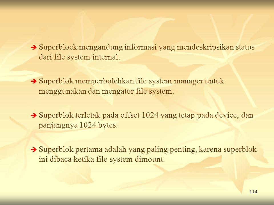 114   Superblock mengandung informasi yang mendeskripsikan status dari file system internal.   Superblok memperbolehkan file system manager untuk