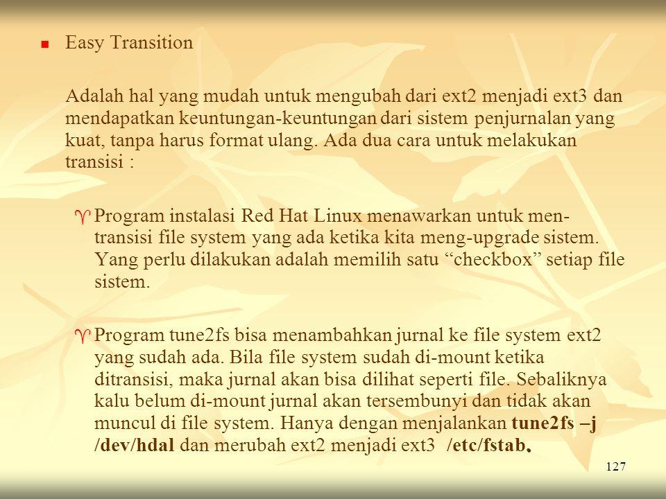 127   Easy Transition Adalah hal yang mudah untuk mengubah dari ext2 menjadi ext3 dan mendapatkan keuntungan-keuntungan dari sistem penjurnalan yang