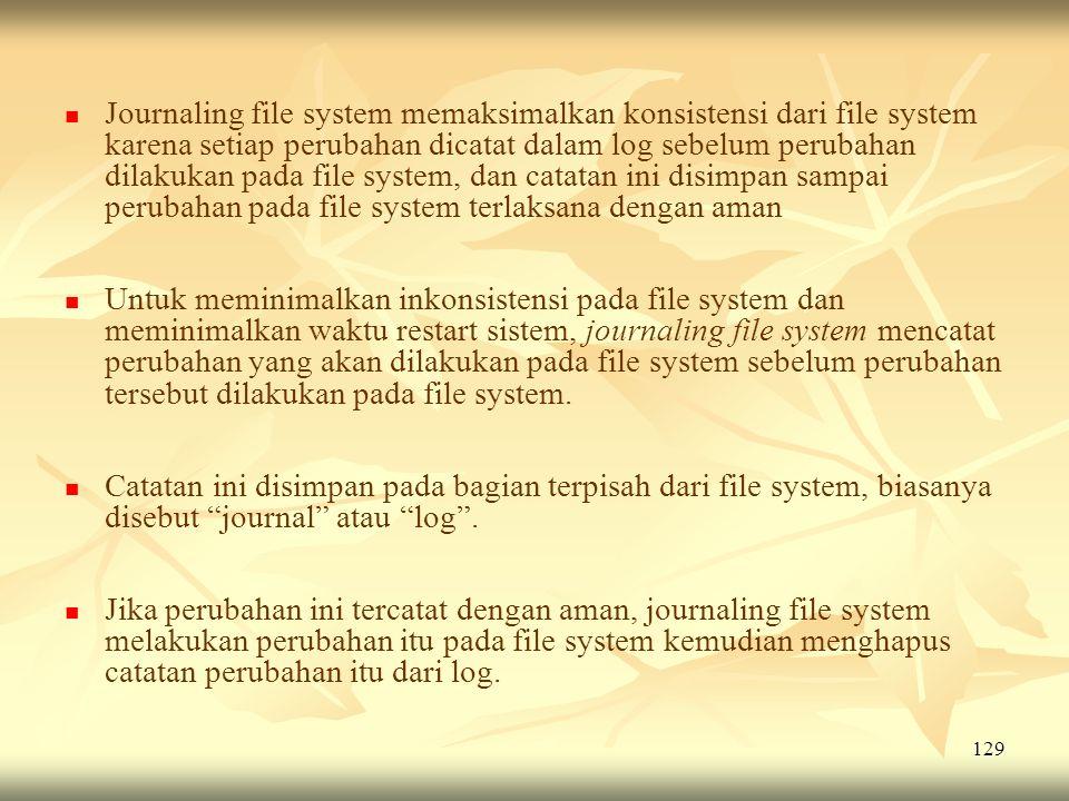 129   Journaling file system memaksimalkan konsistensi dari file system karena setiap perubahan dicatat dalam log sebelum perubahan dilakukan pada f