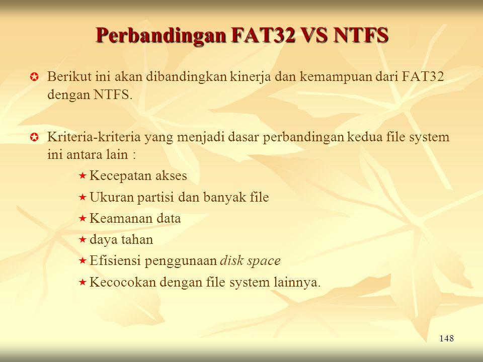 148 Perbandingan FAT32 VS NTFS   Berikut ini akan dibandingkan kinerja dan kemampuan dari FAT32 dengan NTFS.   Kriteria-kriteria yang menjadi dasa
